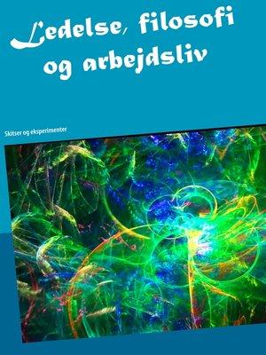 cover image of Ledelse, filosofi og arbejdsliv