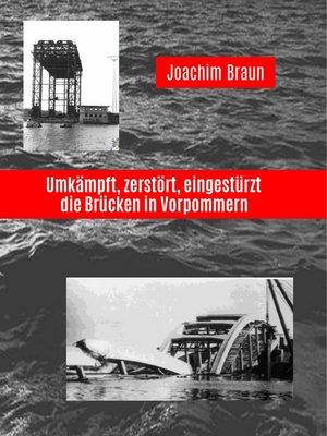 cover image of Umkämpft, zerstört, eingestürzt--die Brücken in Vorpommern