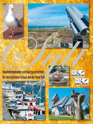 cover image of SYLT--Inselinformationen und Kurzgeschichten für den nächsten Urlaub auf der Insel Sylt