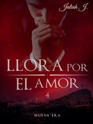 cover image of Llora por el amor 4