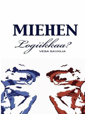 cover image of Miehen Logiikkaa?