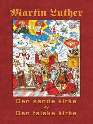 cover image of Martin Luther--Den sande kirke og den falske kirke