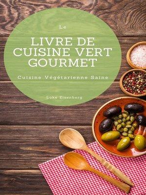 cover image of Le Livre De Cuisine Vert Gourmet