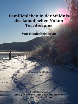 cover image of Familienleben in der Wildnis des kanadischen Yukon Territoriums