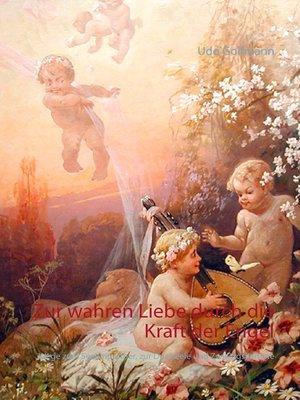 cover image of Zur wahren Liebe durch die Kraft der Engel