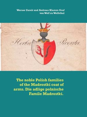 cover image of The noble Polish families of the Madrostki coat of arms. Die adlige polnische Famile Madrostki.