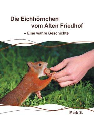 cover image of Die Eichhörnchen vom Alten Friedhof--Eine wahre Geschichte