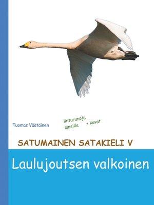 cover image of Satumainen satakieli V Laulujoutsen valkoinen