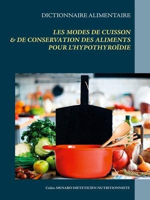 cover image of Dictionnaire des modes de cuisson et de conservation des aliments pour l'hypothyroïdie
