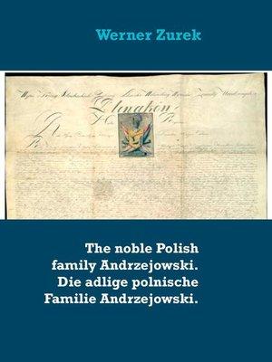 cover image of The noble Polish family Andrzejowski. Die adlige polnische Familie Andrzejowski.