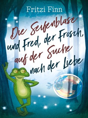 cover image of Die Seifenblase und Fred, der Frosch, auf der Suche nach der Liebe