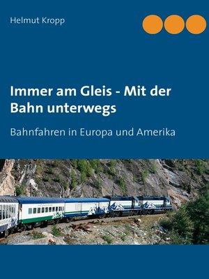 cover image of Immer am Gleis--Mit der Bahn unterwegs