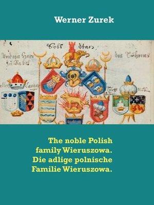 cover image of The noble Polish family Wieruszowa. Die adlige polnische Familie Wieruszowa.