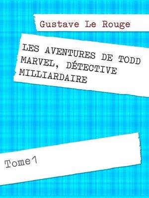 cover image of LES AVENTURES DE TODD MARVEL, DÉTECTIVE MILLIARDAIRE