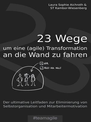 cover image of 23 Wege um eine (agile) Transformation an die Wand zu fahren