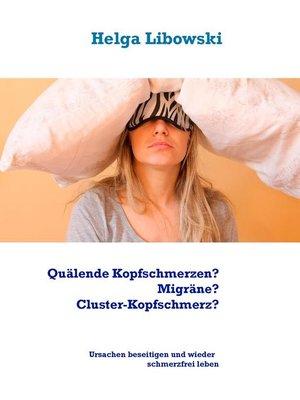 cover image of Quälende Kopfschmerzen?  Migräne?  Cluster-Kopfschmerz?