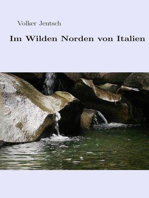 cover image of Im wilden Norden von Italien