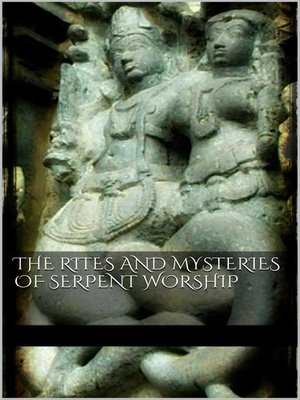 cover image of The Rites and Mysteries of Serpent Worship