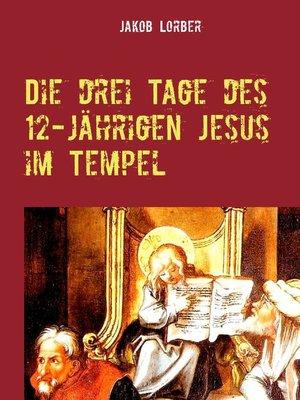 cover image of Die drei Tage des 12-jährigen Jesus im Tempel