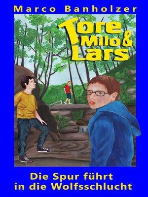 cover image of Tore, Milo & Lars--Die Spur führt in die Wolfsschlucht