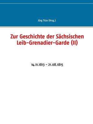 cover image of Zur Geschichte der Sächsischen Leib-Grenadier-Garde (II)