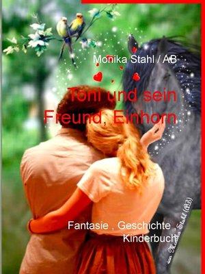 cover image of Toni und sein Freund, Einhorn