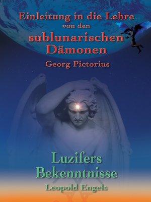 cover image of Luzifers Bekenntnisse und Einleitung in die Lehre von den sublunarischen Dämonen
