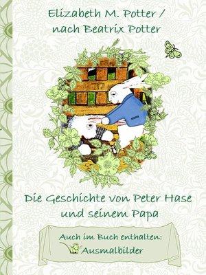 cover image of Die Geschichte von Peter Hase und seinem Papa (inklusive Ausmalbilder, deutsche Erstveröffentlichung! )