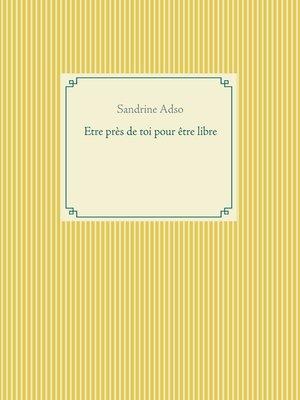 cover image of Etre près de toi pour être libre