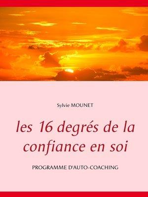 cover image of Les 16 degrés de la confiance en soi--Programme d'auto-coaching