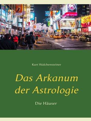 cover image of Das Arkanum der Astrologie--die Häuser