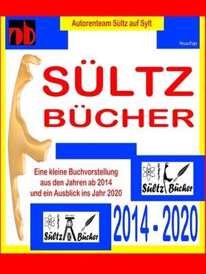 cover image of SÜLTZ BÜCHER--Autorenteam Sültz auf Sylt--Buchprojekte 2014 bis 2020