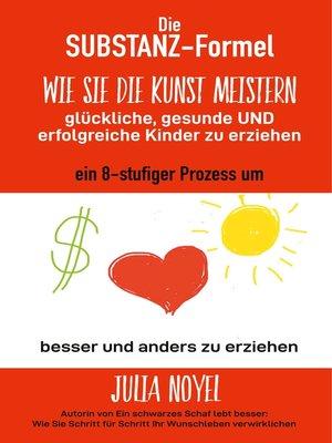 cover image of Die Substanz-Formel--Wie Sie die Kunst meistern, glückliche, gesunde und erfolgreiche Kinder zu erziehen