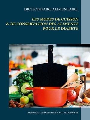 cover image of Dictionnaire des modes de cuisson et de conservation des aliments pour le traitement diététique du diabète