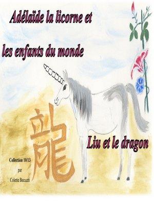 cover image of Adélaïde la licorne et les enfants du monde--Liu et le dragon