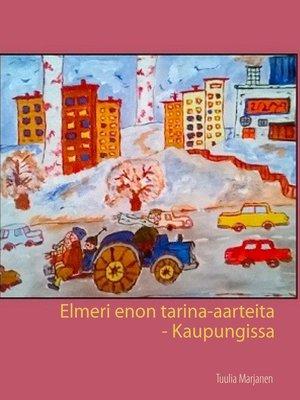 cover image of Elmeri enon tarina-aarteita--Kaupungissa