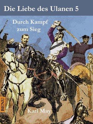 cover image of Die Liebe des Ulanen 5  Durch Kampf zum Sieg