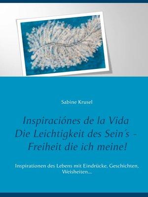 cover image of Inspiraciónes de la Vida   Die Leichtigkeit des Sein´s--Freiheit die ich meine!
