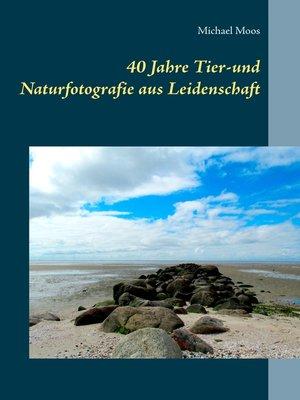 cover image of 40 Jahre Tier-und Naturfotografie aus Leidenschaft