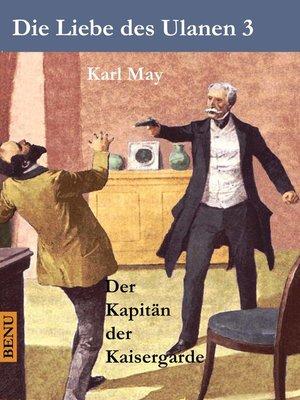 cover image of Die Liebe des Ulanen 3  Der Kapitän der Kaisergarde