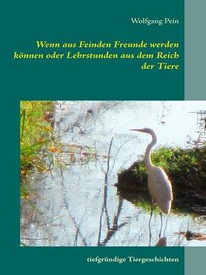 cover image of Wenn aus Feinden Freunde werden können oder Lehrstunden aus dem Reich der Tiere