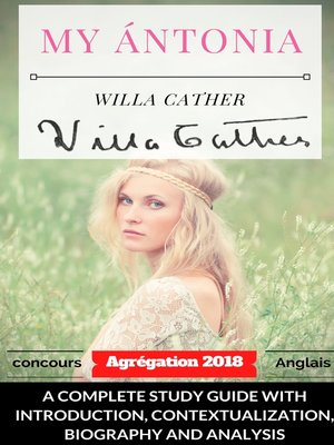 cover image of Willa Cather My Ántonia --A complete study guide with introduction, contextualization, biography and analysis