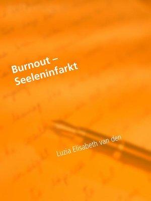 cover image of Burnout – Seeleninfarkt--Wege daraus mittels positiven Denkens
