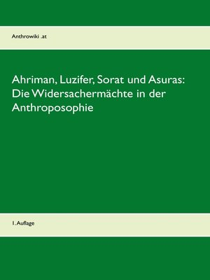 cover image of Ahriman, Luzifer, Sorat und Asuras--Die Widersachermächte in der Anthroposophie