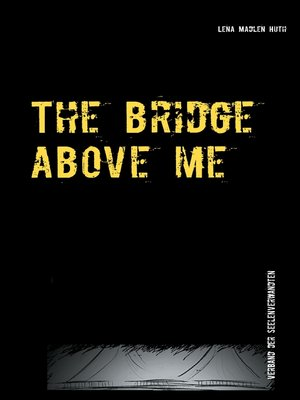 cover image of The bridge above me