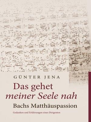 cover image of Das gehet meiner Seele nah – Bachs Matthäuspassion
