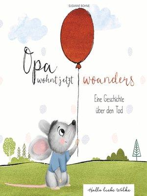 cover image of Opa wohnt jetzt woanders--Eine Geschichte für Kinder über den Tod und die Trauer