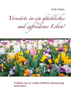 cover image of Vorwärts in ein glückliches und zufriedenes Leben!