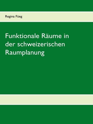 cover image of Funktionale Räume in der schweizerischen Raumplanung