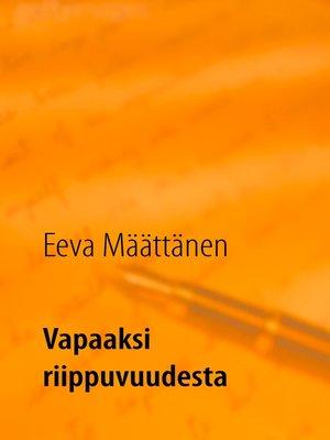 cover image of Vapaaksi riippuvuudesta